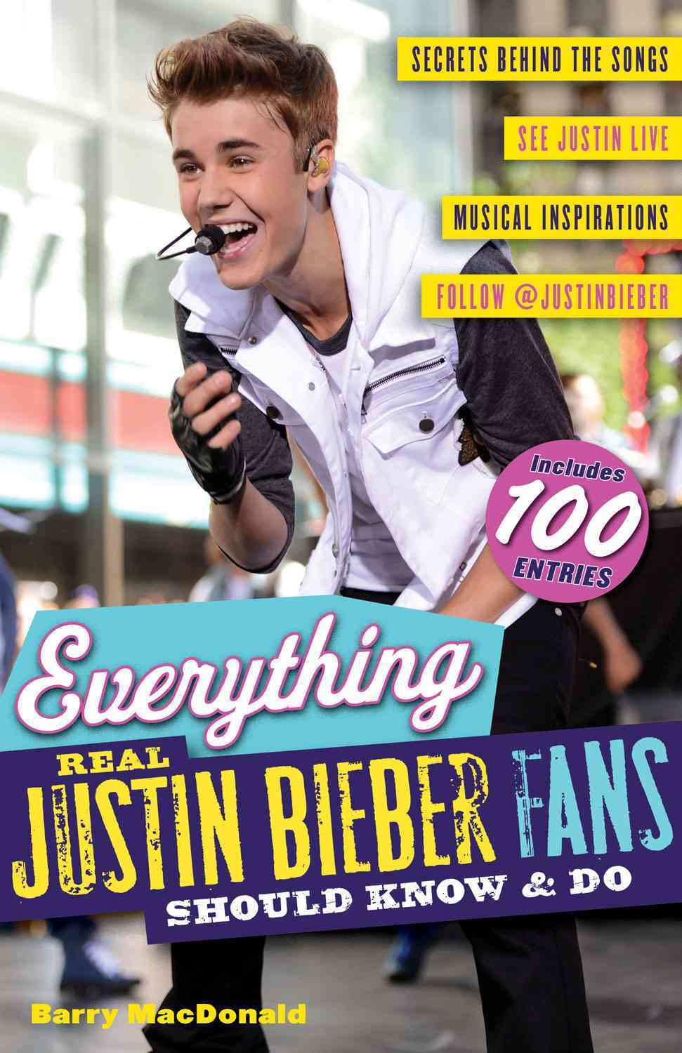 Everything Real Justin Bieber Fans Should Know & Do By Macdonald, Barry